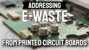 Addressing E-waste-from printed circuit boards (PCBs).